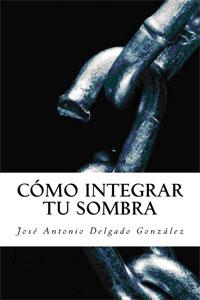 Cómo integrar la sombra, de José Antonio Delgado